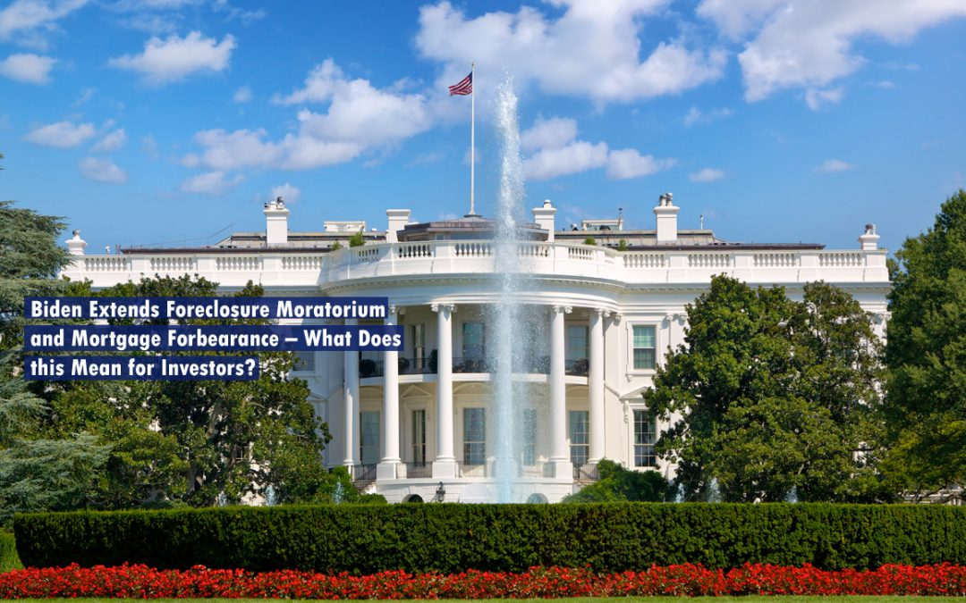 Biden Extends Foreclosure Moratorium and Mortgage Forbearance – What Does this Mean for Investors?